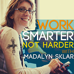 Work Smarter Not Harder with Madalyn Sklar