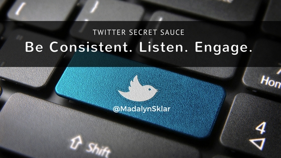 Twitter Secret Sauce: Be Consistent. Listen. Engage.