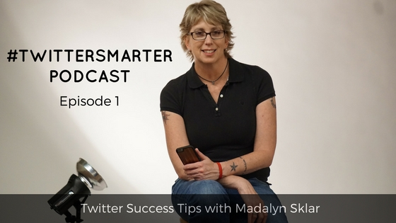 #TwitterSmarter Podcast: Twitter Success Tips with Madalyn Sklar [Episode 1]