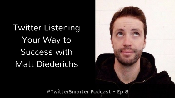 #TwitterSmarter Podcast: Twitter Listening Your Way to Success with Matt Diederichs From Hootsuite [Episode 8]