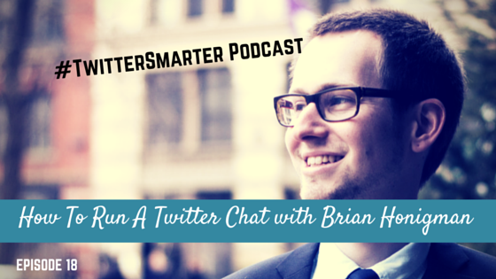 #TwitterSmarter Podcast: How To Run A Twitter Chat with Brian Honigman [Episode 18]