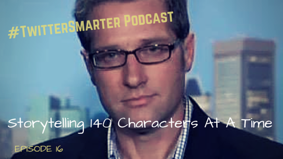 #TwitterSmarter Podcast: Storytelling 140 Characters At A Time with Keith Quesenberry [Episode 16]