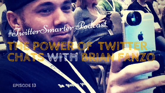 #TwitterSmarter Podcast: The Power of Twitter Chats with Brian Fanzo [Episode 13]