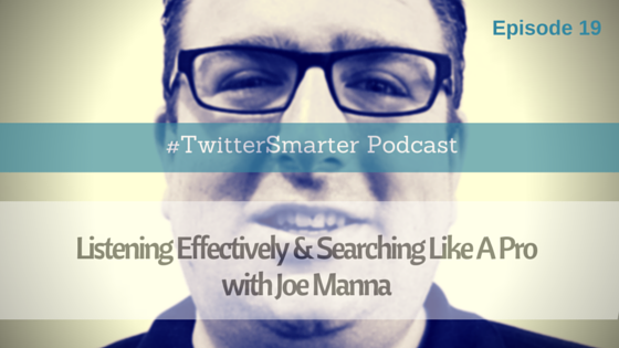 #TwitterSmarter Podcast: Listening Effectively & Searching Like A Pro with Joe Manna [Episode 19] - Madalyn Sklar