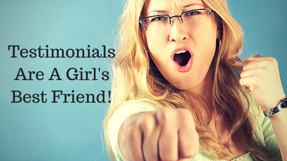 Testimonials Are A Girl's Best Friend!