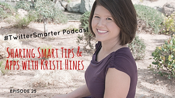 #TwitterSmarter Podcast: Sharing Smart Tips & Apps with Kristi Hines [Episode 25]