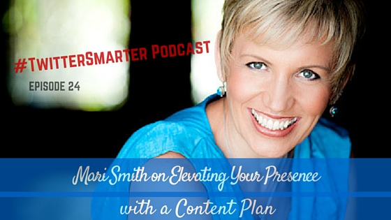 #TwitterSmarter Podcast: Mari Smith on Elevating Your Presence with a Content Plan  [Episode 24]
