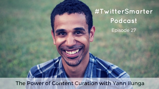 #TwitterSmarter Podcast: The Power of Content Curation with Yann Ilunga [Episode 27]