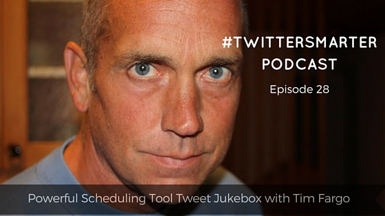 #TwitterSmarter Podcast: Powerful Scheduling Tool Tweet Jukebox with Tim Fargo [Episode 28]