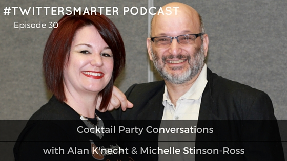 #TwitterSmarter Podcast: Cocktail Party Conversations with Alan K'necht and Michelle Stinson-Ross from #SocialChat [Episode 30]