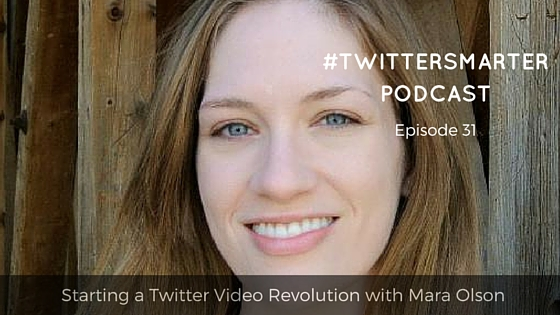 #TwitterSmarter Podcast: Starting a Twitter Video Revolution with Mara Olson of Smart Bee Social [Episode 31]