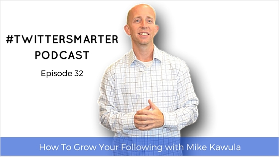#TwitterSmarter Podcast: How to Grow Your Twitter Following with Mike Kawula of Social Quant [Episode 32]
