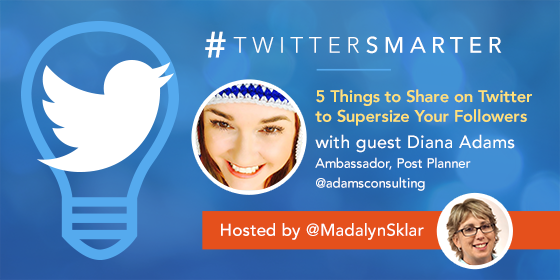 5 Things to Share on Twitter to Supersize Your Followers with Diana Adams