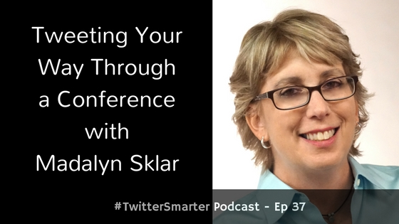 #TwitterSmarter Podcast: Tweeting Your Way Through a Conference with Madalyn Sklar [Episode 37] - Madalyn Sklar