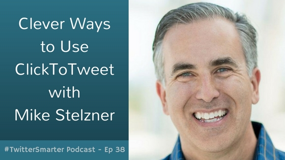 #TwitterSmarter Podcast: Clever Ways to Use ClickToTweet with Mike Stelzner [Episode 38]