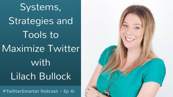 #TwitterSmarter Podcast: Systems, Strategies and Tools to Maximize Twitter with Lilach Bullock [Episode 41]