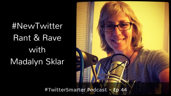 #TwitterSmarter Podcast: #NewTwitter Rant & Rave with Madalyn Sklar [Episode 44]