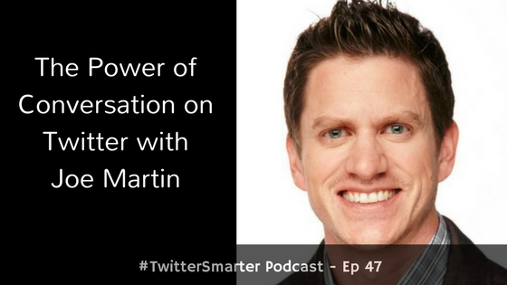 #TwitterSmarter Podcast: The Power of Conversation on Twitter with Joe Martin [Episode 47]