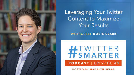 #TwitterSmarter Podcast: Leveraging Your Twitter Content to Maximize Your Results with Dorie Clark [Episode 48]