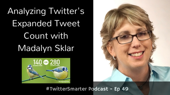 #TwitterSmarter Podcast: Analyzing Twitter's Expanded Tweet Count with Madalyn Sklar [Episode 49]