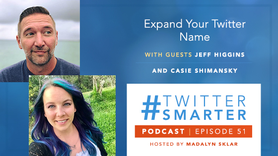 #TwitterSmarter Podcast: Expand Your Twitter Name with Jeff Higgins & Casie Shimansky [Episode 51]