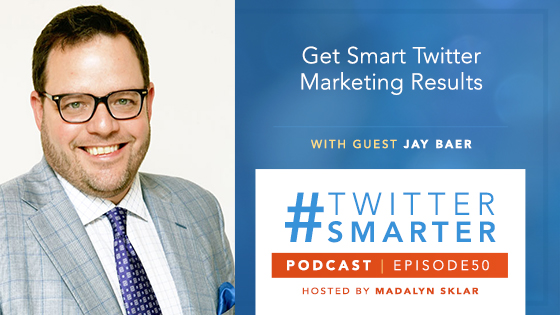 #TwitterSmarter Podcast: Get Smart Twitter Marketing Results with Jay Baer [Episode 50]