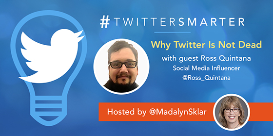 Why Twitter Is Not Dead with Ross Quintana - Madalyn Sklar - Twitter Marketing Strategist