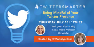 Being Mindful of Your Twitter Presence - TwitterSmarter chat with Crystal King - July 18, 2019