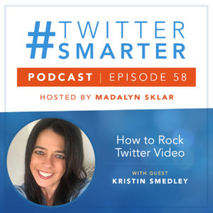 How to Rock Twitter Video with Kristin Smedley