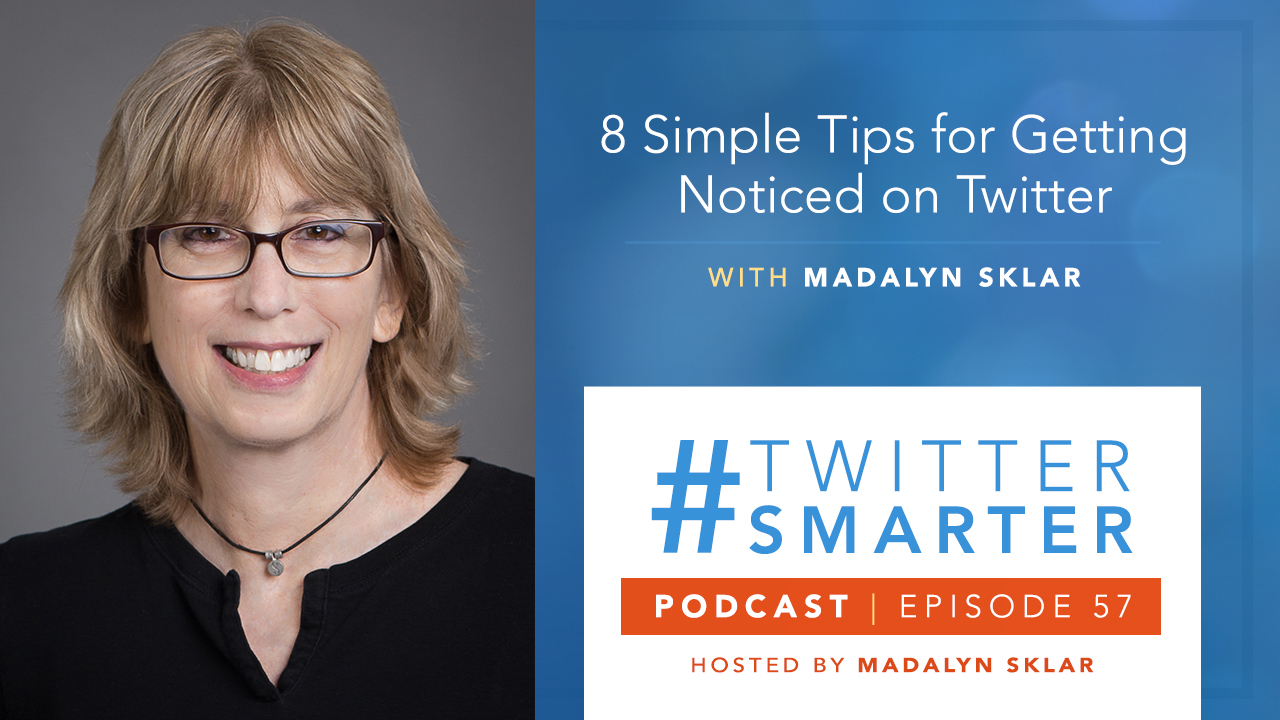 #57: 8 Simple Tips for Getting Noticed on Twitter with Madalyn Sklar - Madalyn Sklar