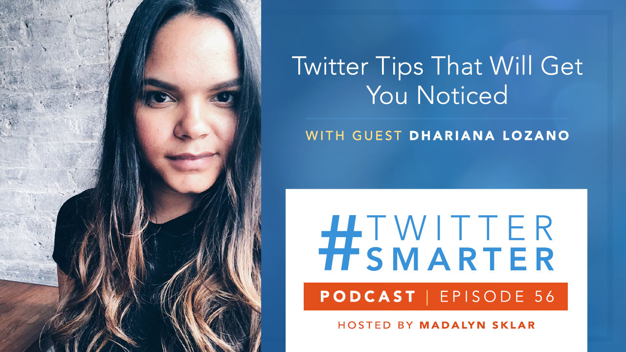Twitter Tips That Will Get You Noticed with Dhariana Lozano