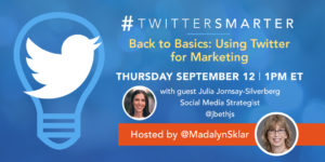 Back to Basics - Using Twitter for Marketing - #TwitterSmarter chat with Julia Jornsay-Silverberg on September 12, 2019