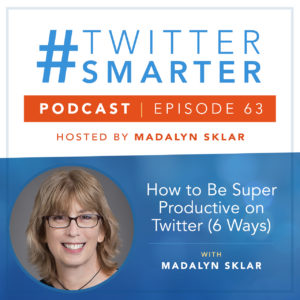 #TwitterSmarter Podcast: How to Be Super Productive on Twitter (6 Ways)