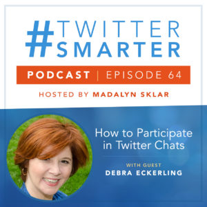 #TwitterSmarter Podcast: How to Participate in Twitter Chats with Debra Eckerling