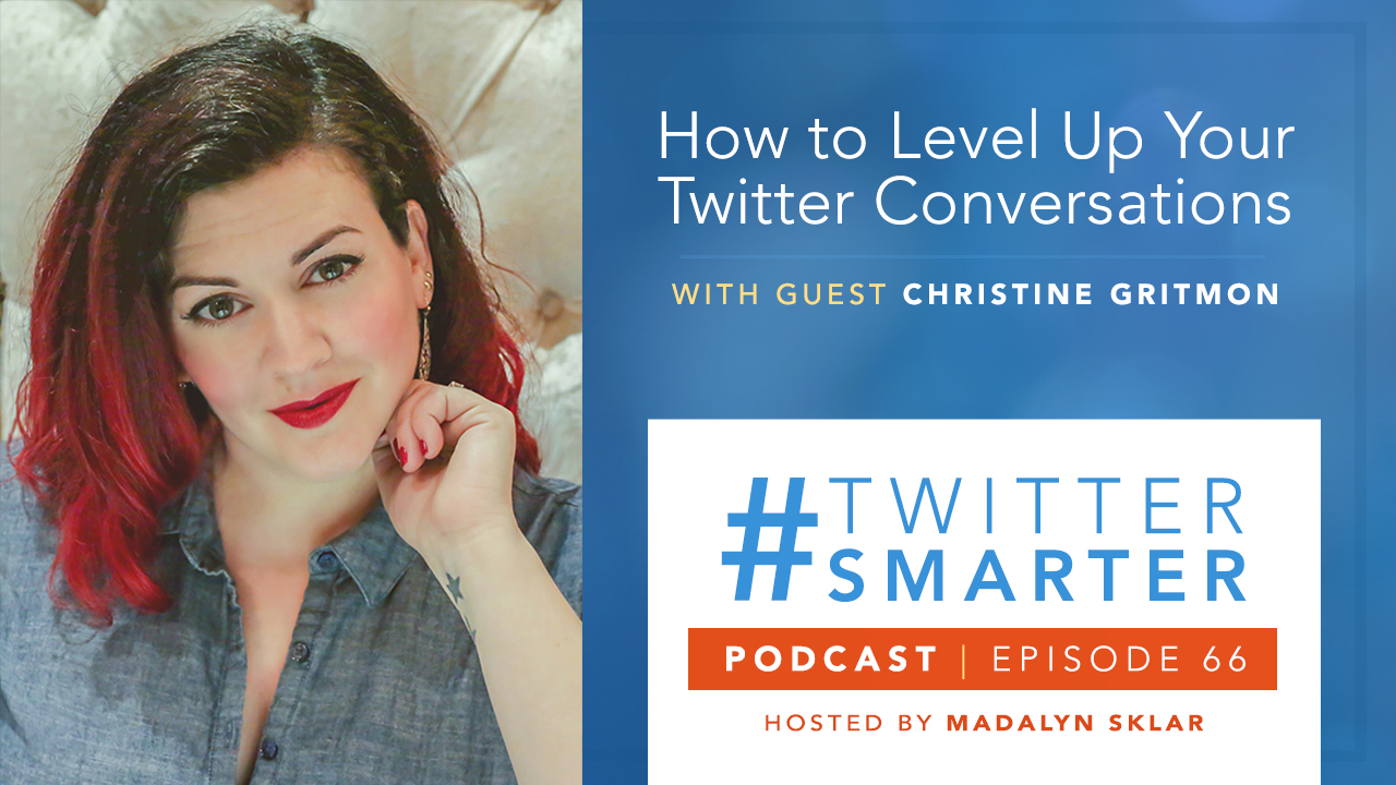 #TwitterSmarter Podcast: How to Level Up Your Twitter Conversations with Christine Gritmon