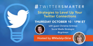 Strategies to level up your Twitter connections - #TwitterSmarter chat with Christien Gritmon - October 10, 2019