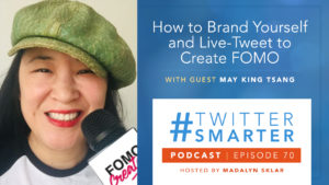 #TwitterSmarter Podcast Ep 70: How to Brand Yourself and Live-Tweet to Create FOMO, with May King Tsang