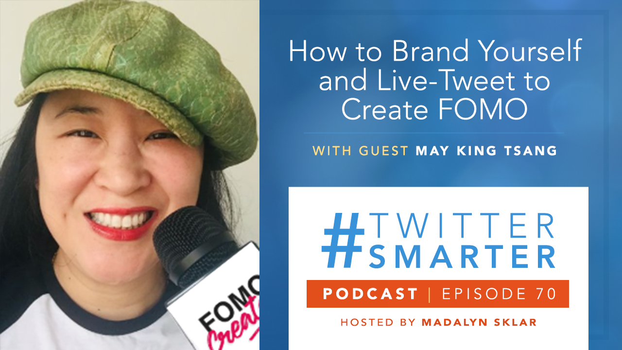#70: How to Brand Yourself and Live-Tweet to Create FOMO, with May King Tsang - Madalyn Sklar