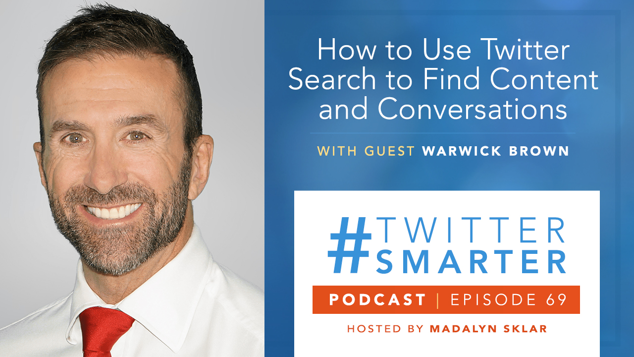 #TwitterSmarter Podcast Ep 69: How to Use Twitter Search to Find Content and Conversations, with Warwick Brown