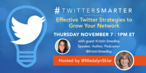 Effective Twitter strategies to grow your network - #TwitterSmarter chat with Kristin Smedley - November 7, 2019