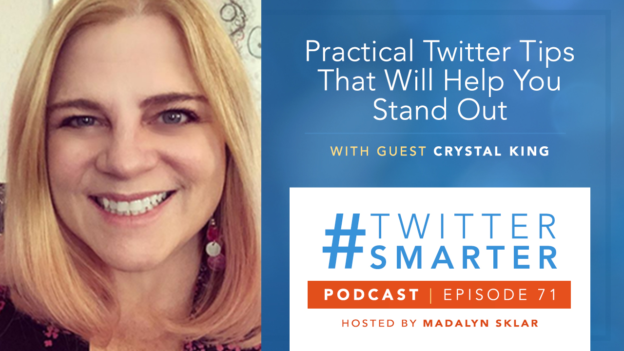 #71: Practical Twitter Tips That Will Help You Stand Out, with Crystal King - Madalyn Sklar