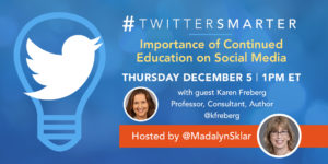 Importance of Continued Education on Twitter - #TwitterSmarter chat with Karen Freberg - December 5, 2019