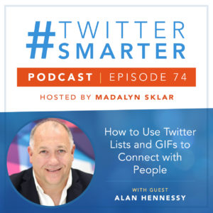 #TwitterSmarter Podcast Episode 74: How to Use Twitter Lists and GIFs to Connect with People, Featuring Alan Hennessy