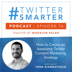 #TwitterSmarter Podcast Episode 76: How to Create an Awesome Twitter Content Marketing Strategy, with Todd Giannattasio
