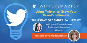 Using Twitter to Grow Your Brand's Influence - #TwitterSmarter chat with Dhariana Lozano - December 26, 2019