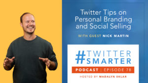 #TwitterSmarter Podcast Episode 78: Twitter Tips on Personal Branding and Social Selling, with Nick Martin