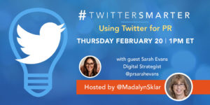 Using Twitter for PR - #TwitterSmarter chat with Sarah Evans - February 20, 2020