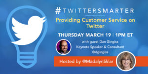 Providing Customer Service on Twitter - #TwitterSmarter chat with Dan Gingiss on March 19, 2020