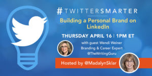 Building a personal brand on LinkedIn - #TwitterSmarter chat with Wendi Weiner - April 16, 2020