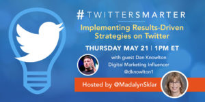 Implementing results-driven strategies on Twitter - #TwitterSmarter chat with Dan Knowlton - May 21, 2020